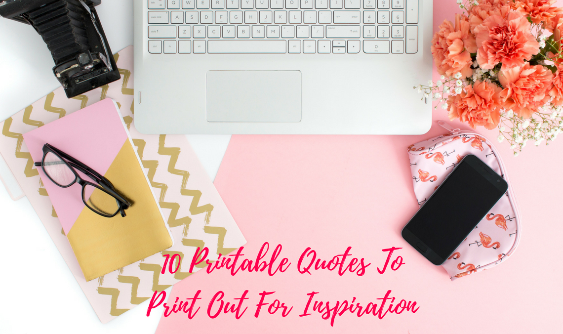 10 Printable Quotes To Print Out For Inspiration