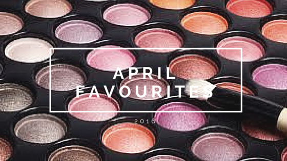 April Monthly Favourites 2016